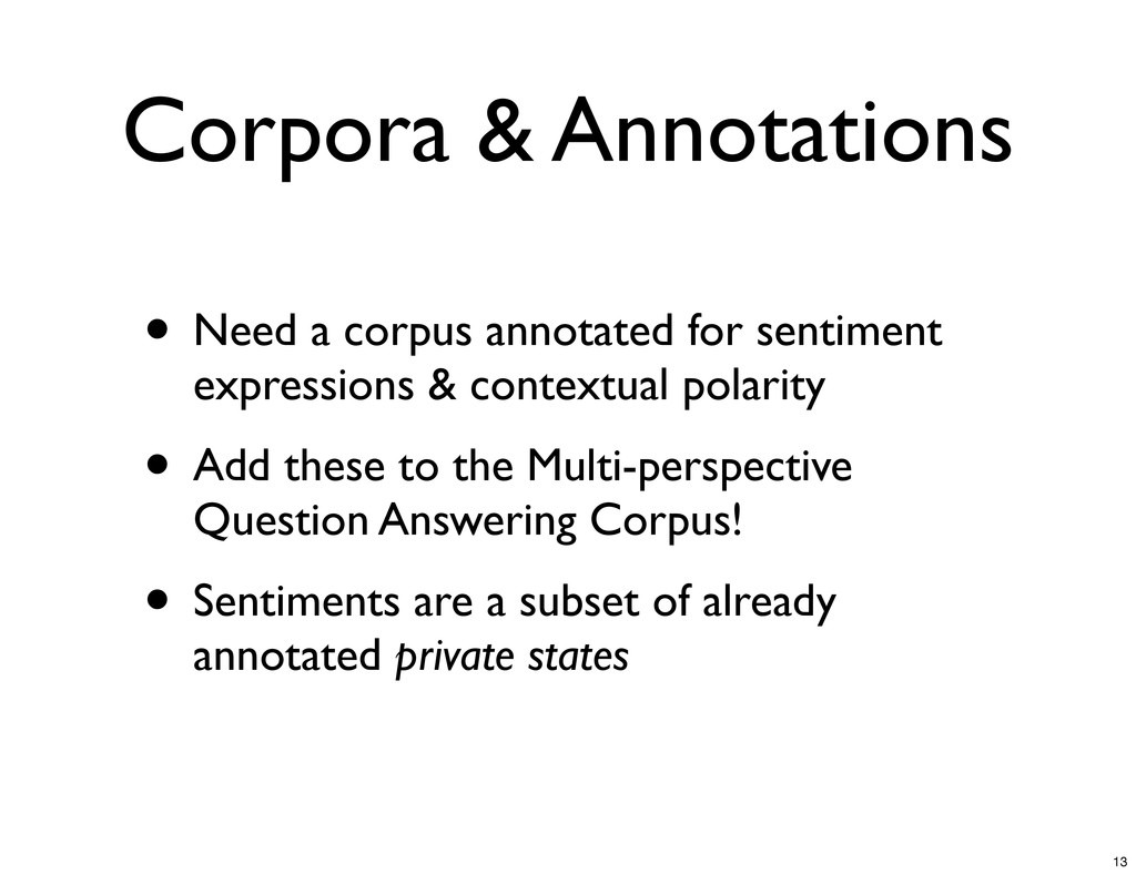 Corpora & Annotations • Need a corpus annotated...
