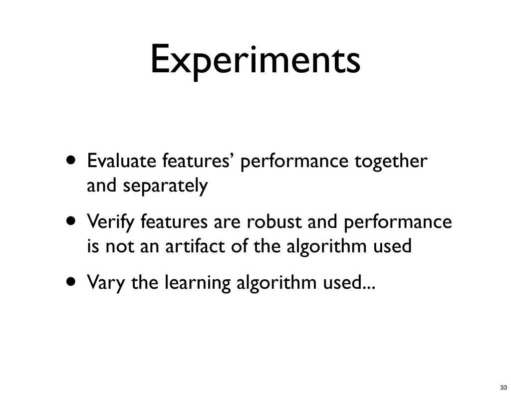 Experiments • Evaluate features' performance to...