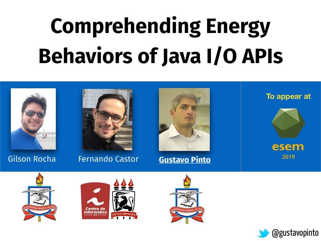 Comprehending Energy Behaviors of Java I/O APIs...