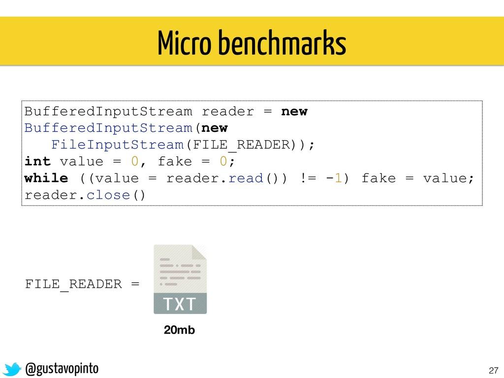 27 Micro benchmarks BufferedInputStream reader ...