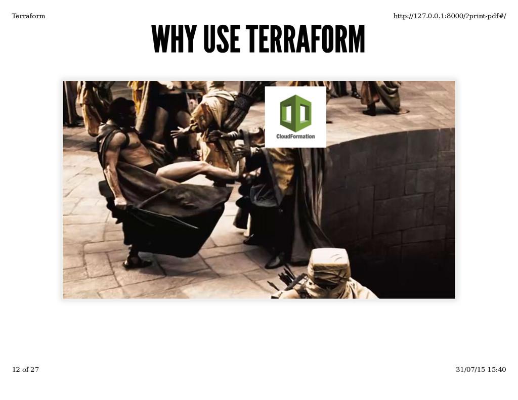 WHY USE TERRAFORM WHY USE TERRAFORM Terraform h...