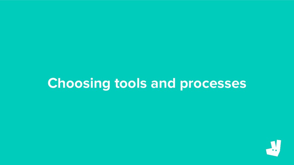 Choosing tools and processes