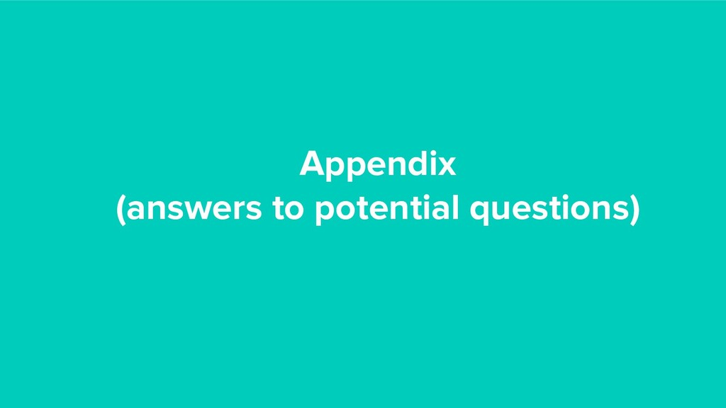 Appendix (answers to potential questions)