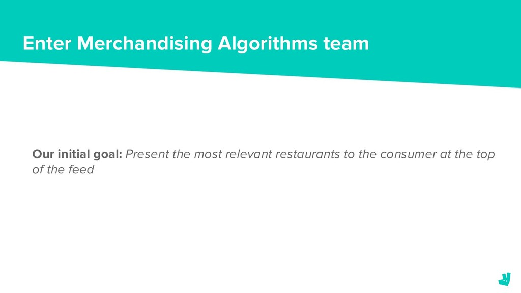 Enter Merchandising Algorithms team Our initial...