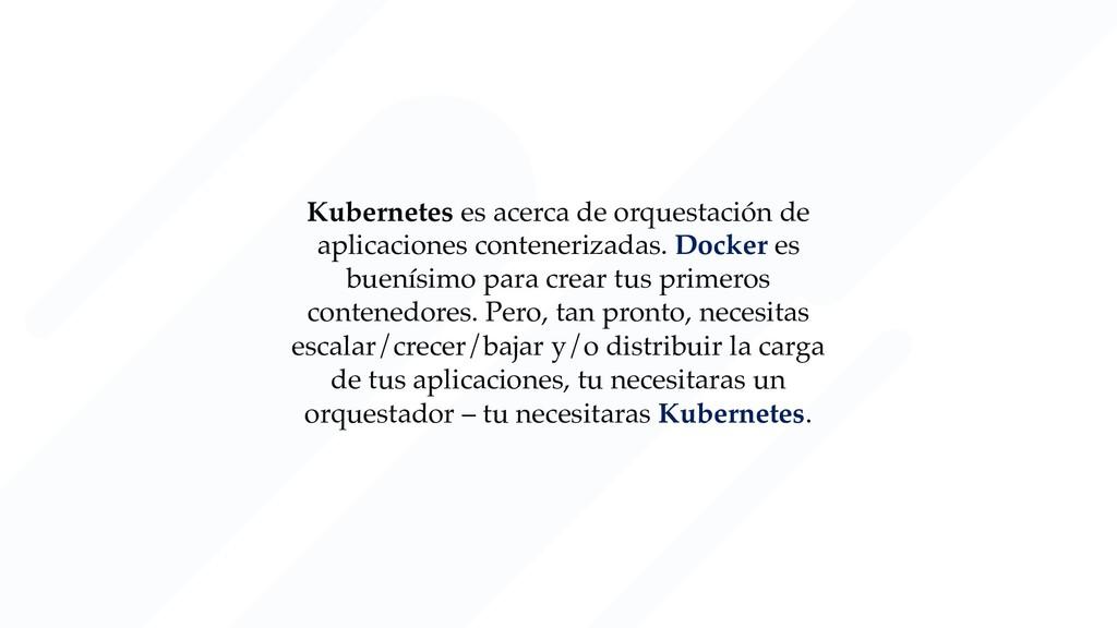 Kubernetes es acerca de orquestación de aplicac...