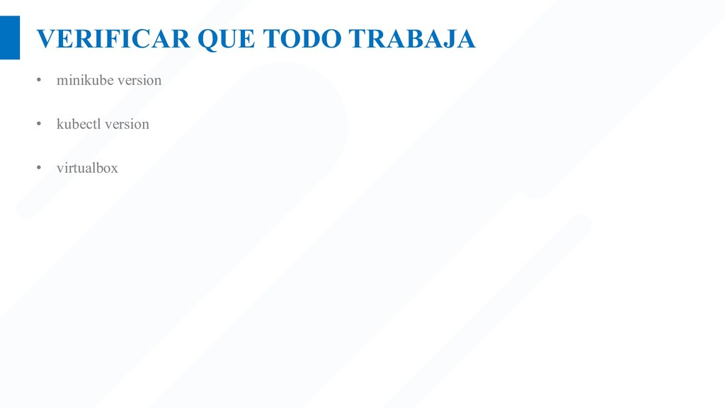 VERIFICAR QUE TODO TRABAJA • minikube version •...