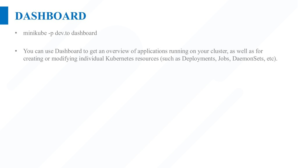 DASHBOARD • minikube -p dev.to dashboard • You ...