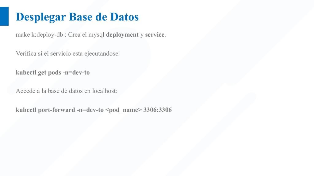 Desplegar Base de Datos make k:deploy-db : Crea...