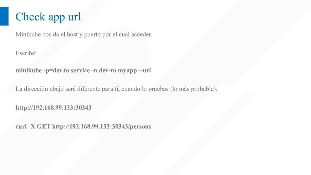 Check app url Minikube nos da el host y puerto ...