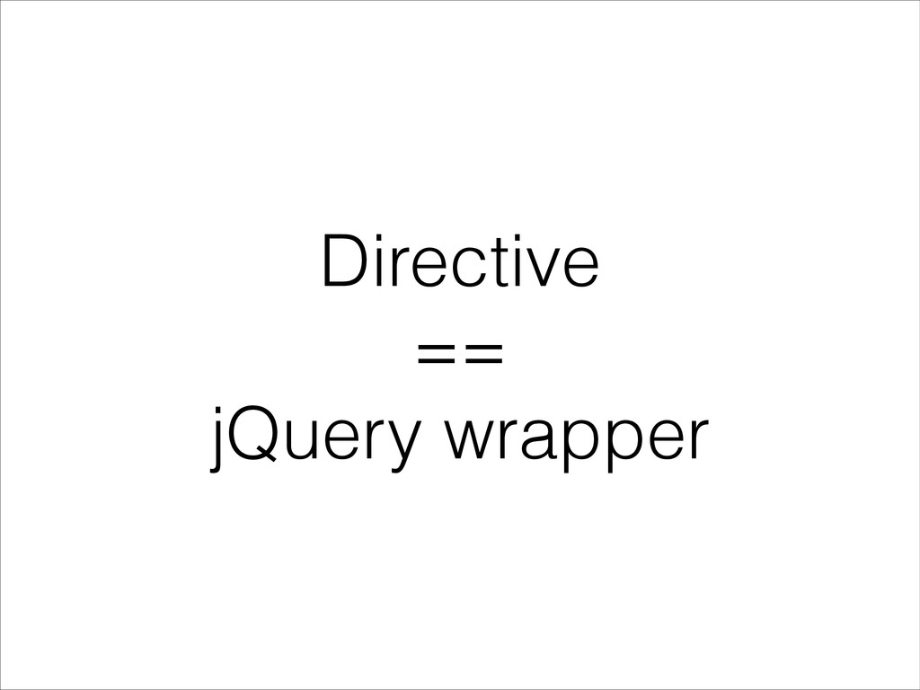Directive == jQuery wrapper