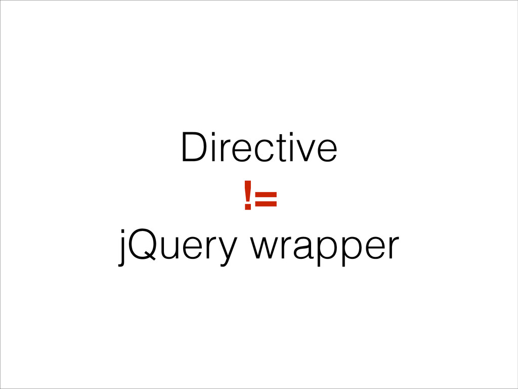Directive != ! jQuery wrapper