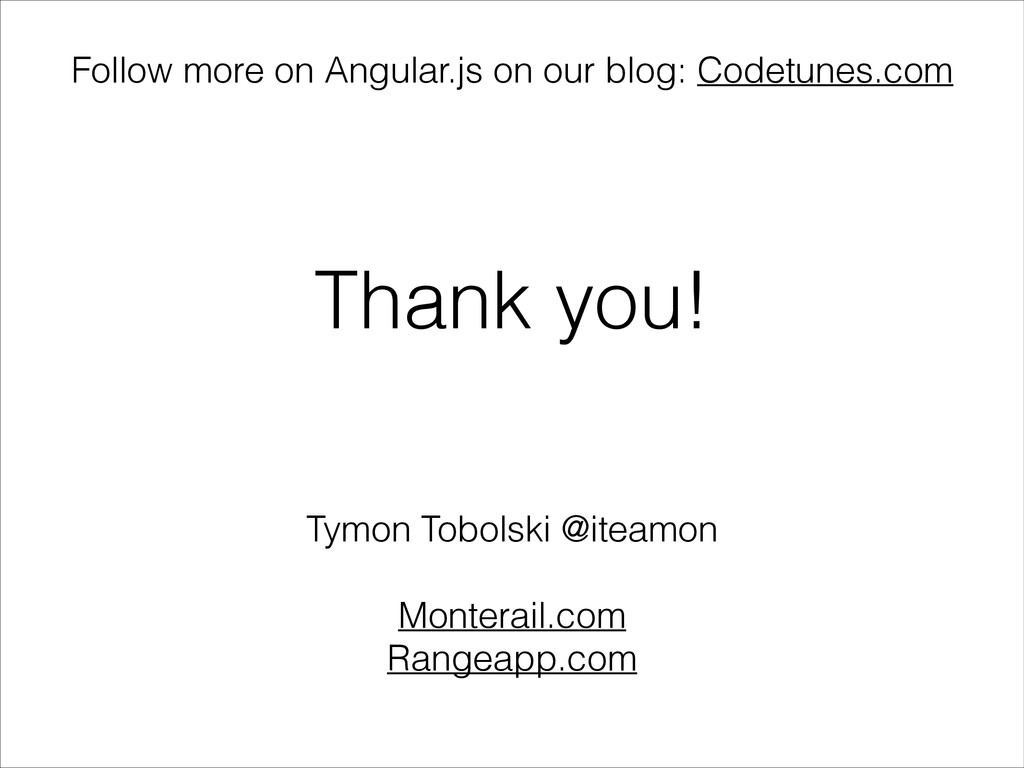Thank you! Follow more on Angular.js on our blo...