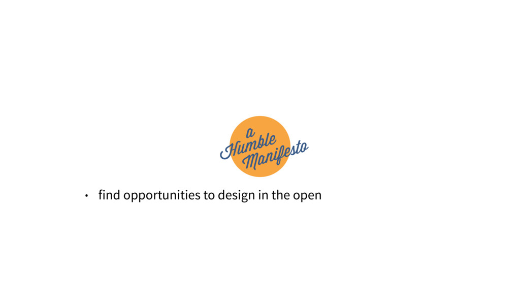 • find opportunities to design in the open