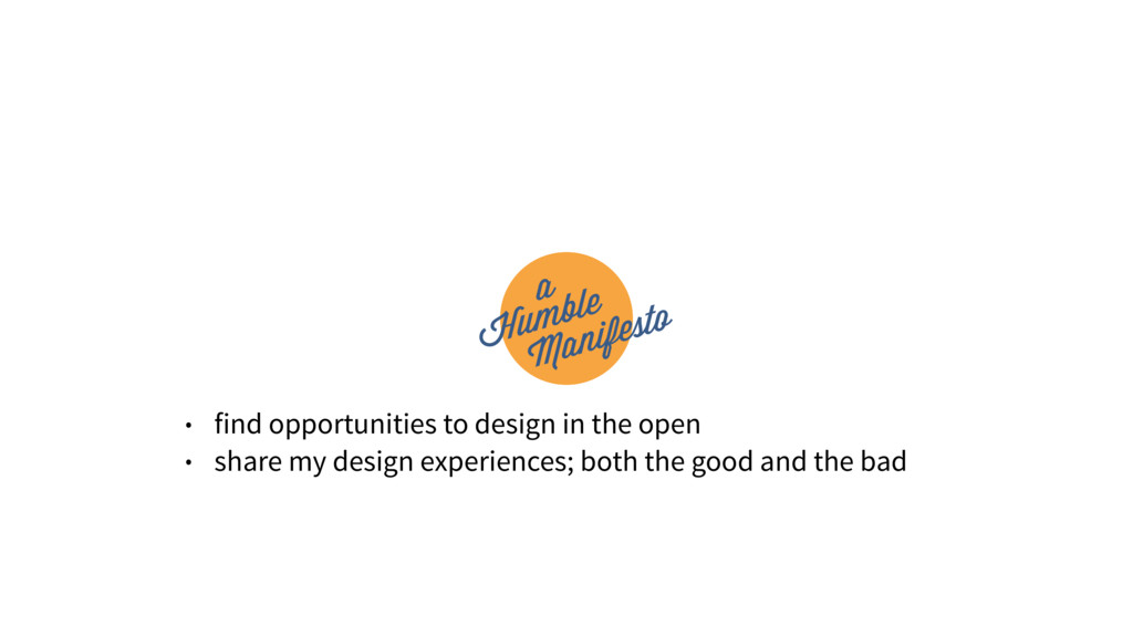 • find opportunities to design in the open • sh...