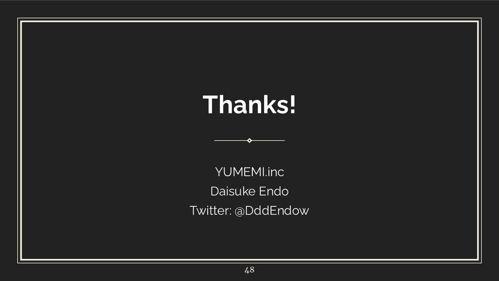 Thanks! YUMEMI.inc Daisuke Endo Twitter: @DddEn...