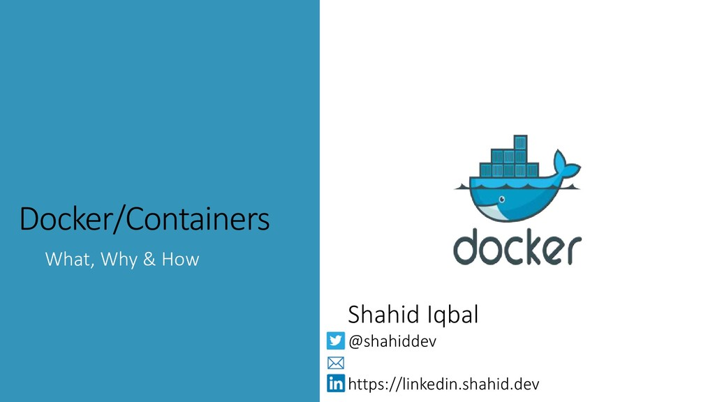 @shahiddev Docker/Containers What, Why & How Sh...