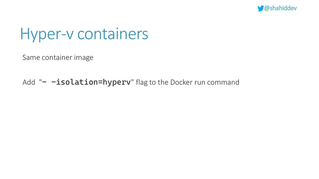 @shahiddev Hyper-v containers Same container im...