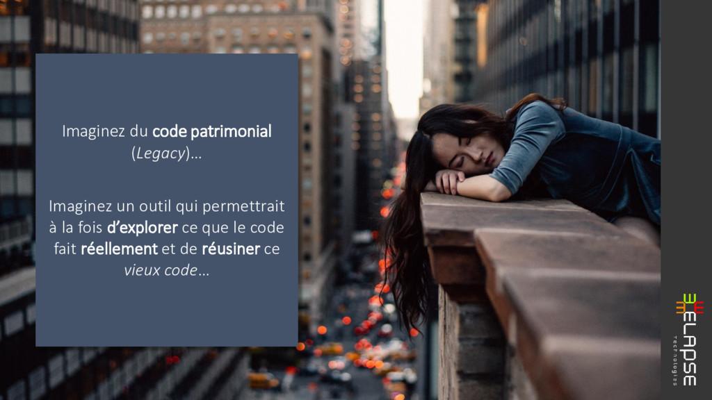 Imaginez du code patrimonial (Legacy)… Imaginez...