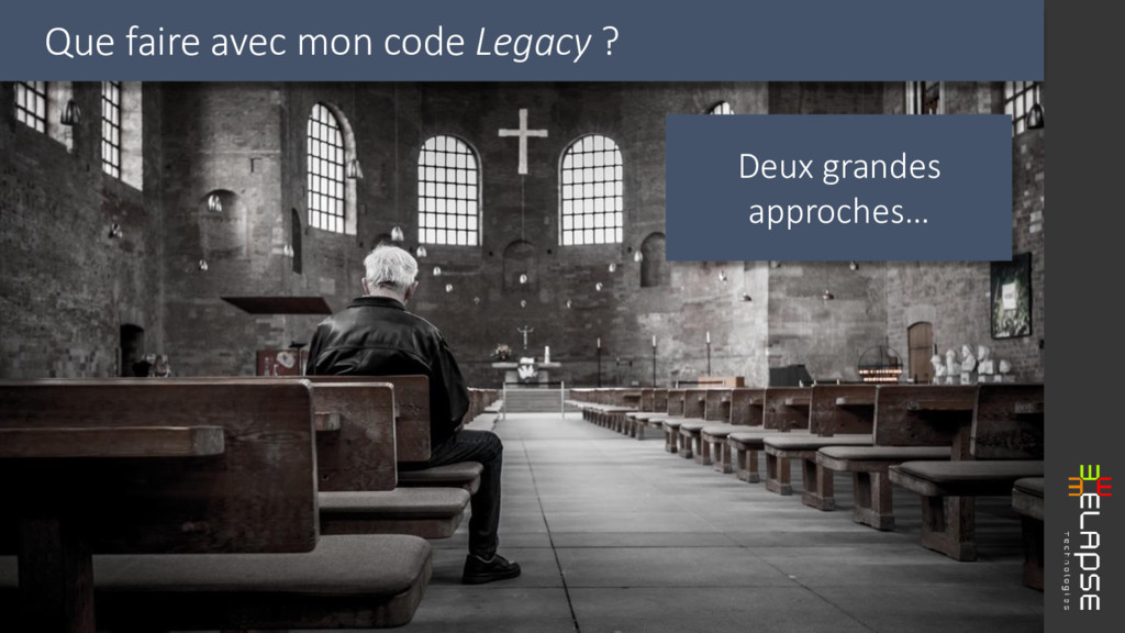 Deux grandes approches… Que faire avec mon code...