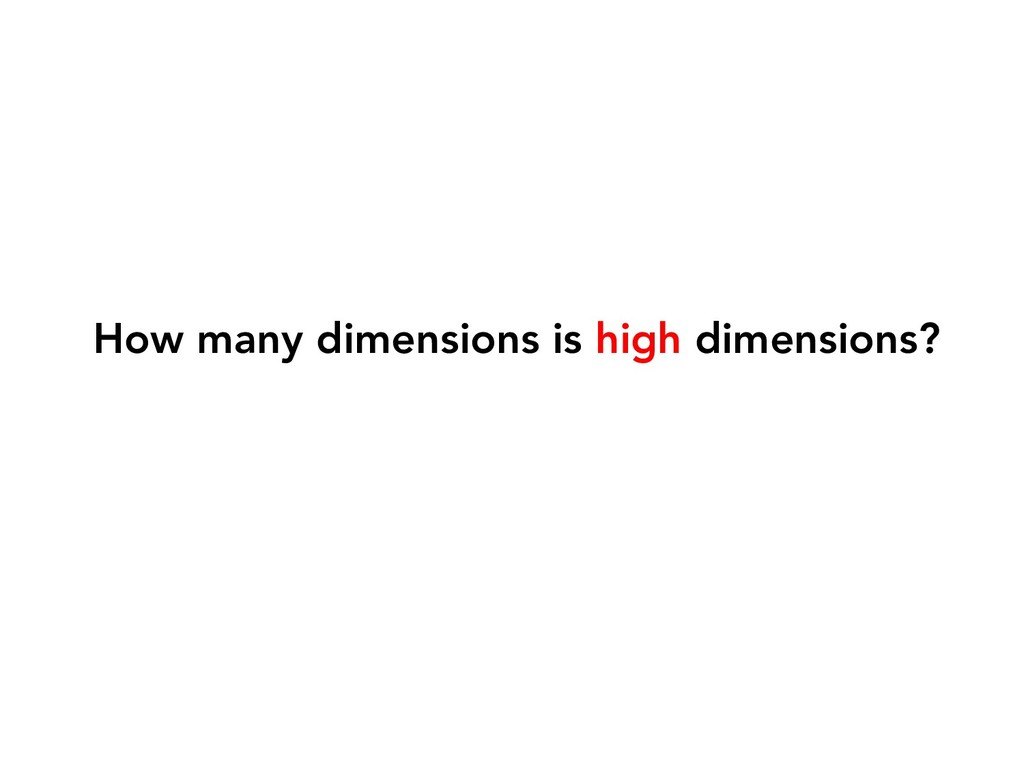 How many dimensions is high dimensions?