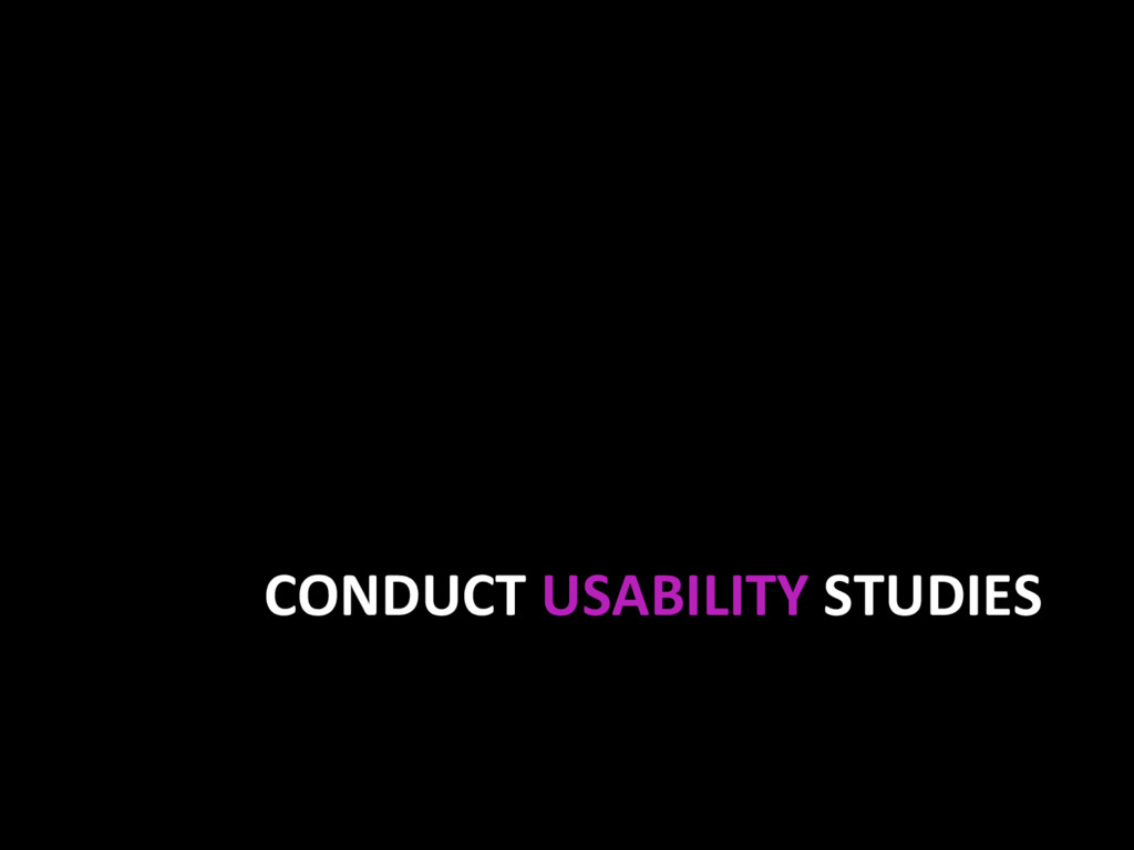 CONDUCT USABILITY STUDIES