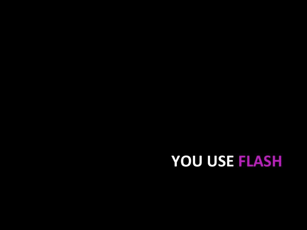 YOU USE FLASH