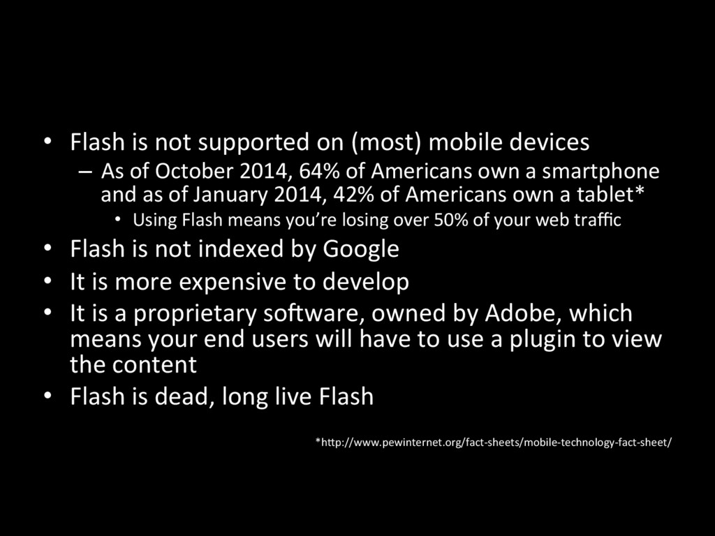 •  Flash is not supported on (most) mobile devi...