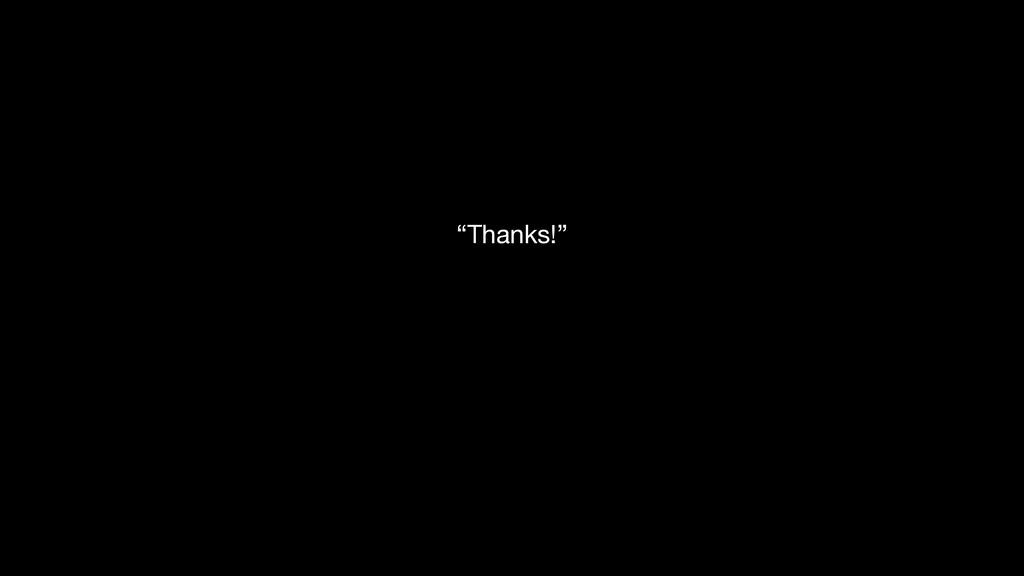 """Thanks!"""