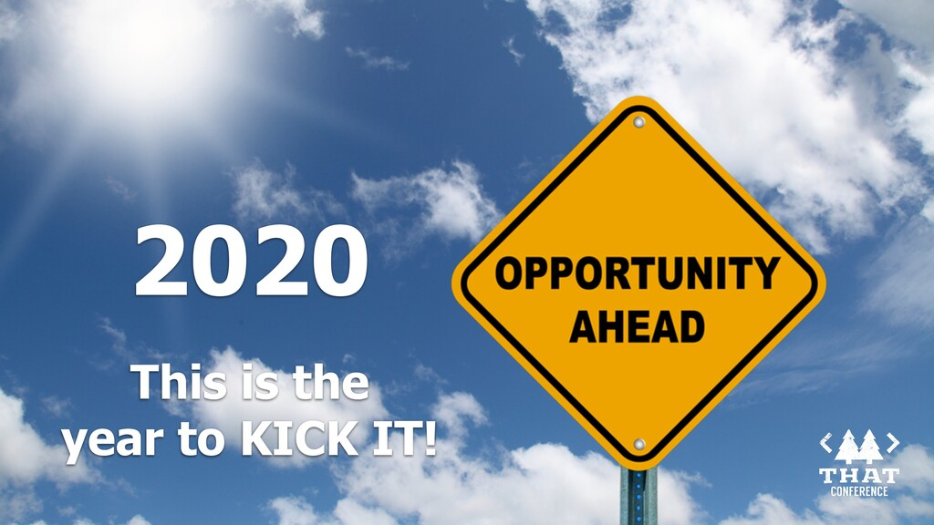 2020 This is the year to KICK IT!