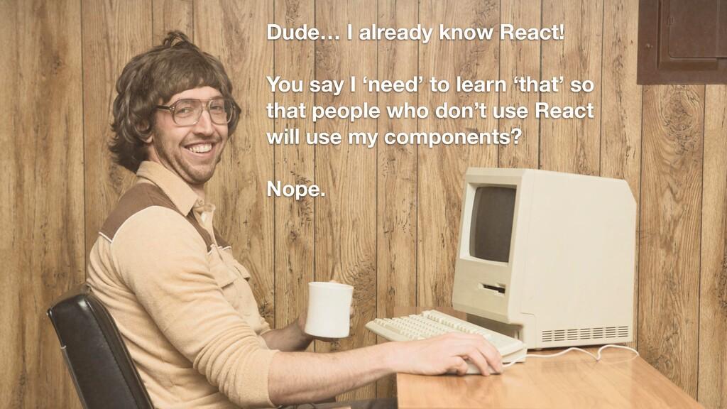 Dude… I already know React! You say I 'need' to...