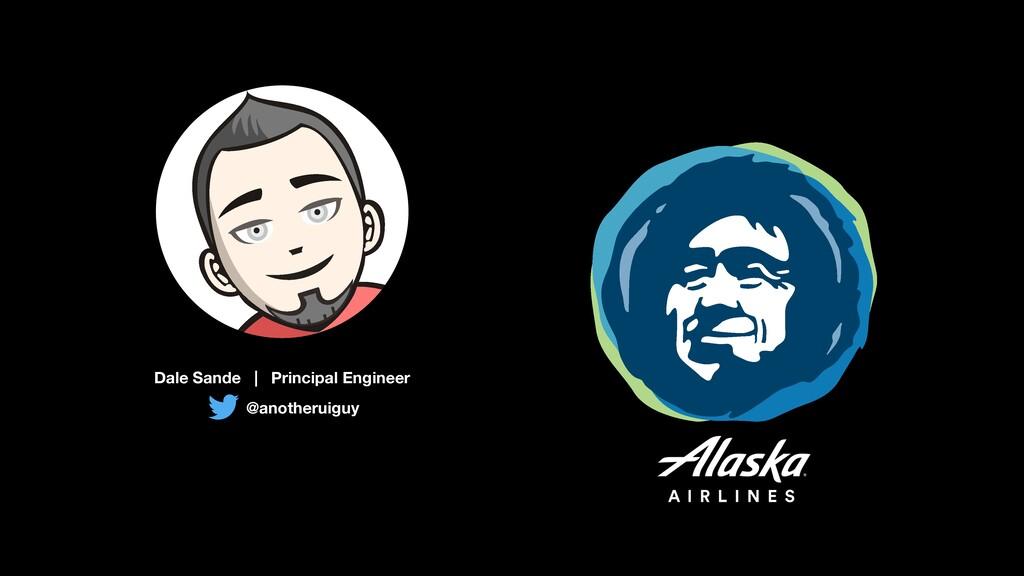 @anotheruiguy Dale Sande | Principal Engineer