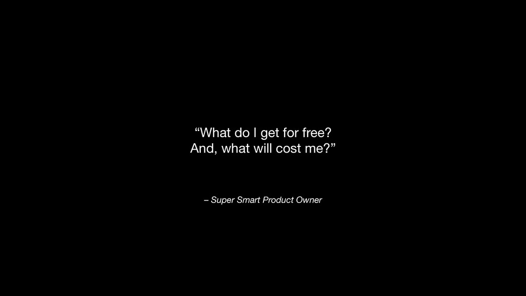 """– Super Smart Product Owner """"What do I get for ..."""