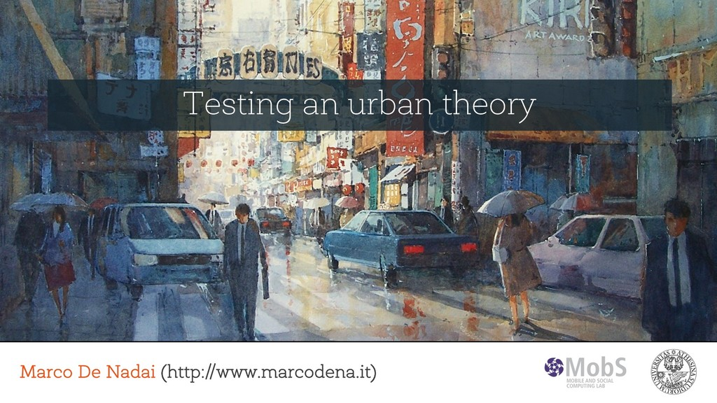 Testing an urban theory Marco De Nadai (http://...