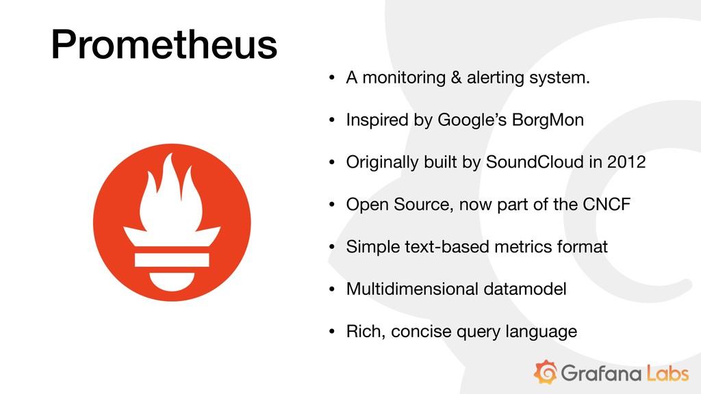 Prometheus • A monitoring & alerting system.  •...