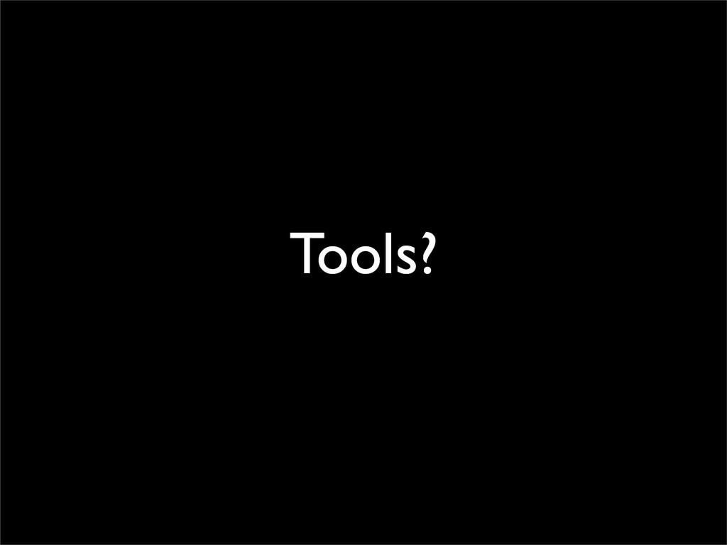 Tools?