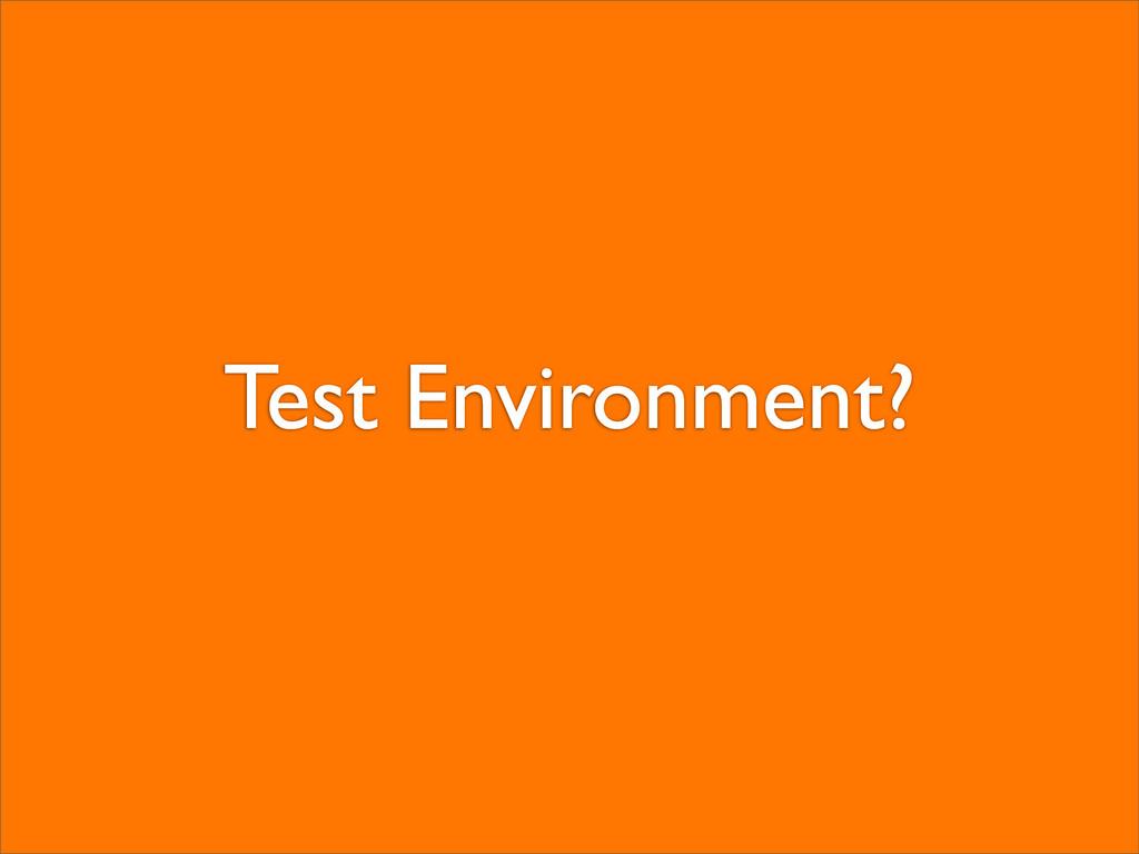 Test Environment?