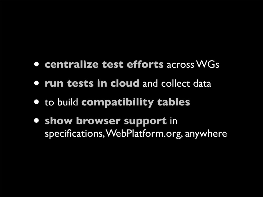 • centralize test efforts across WGs • run test...
