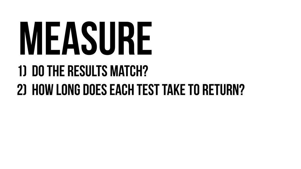 1) Do the results match? 2) How long does each ...