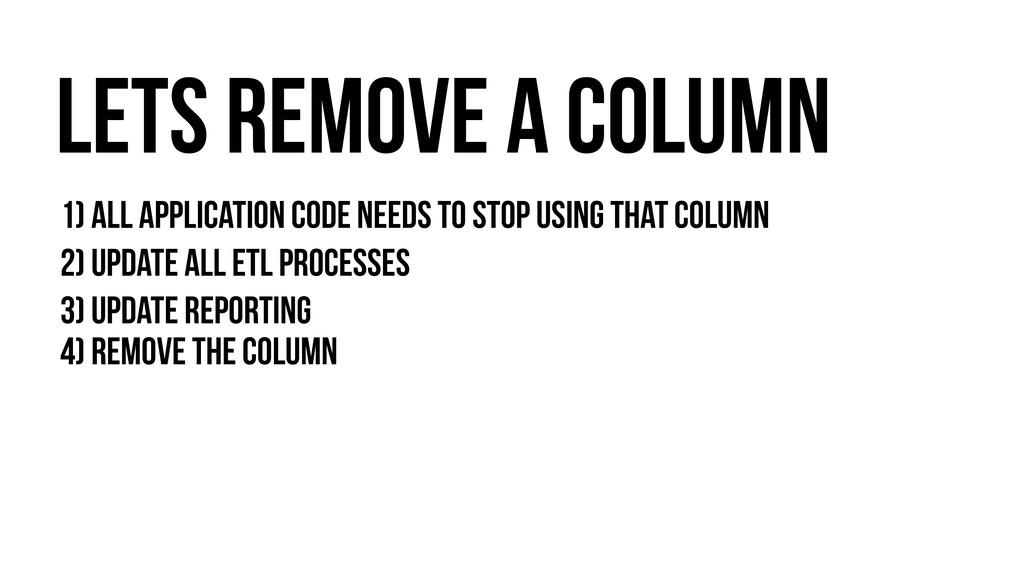 Lets remove a column 1) all application code ne...