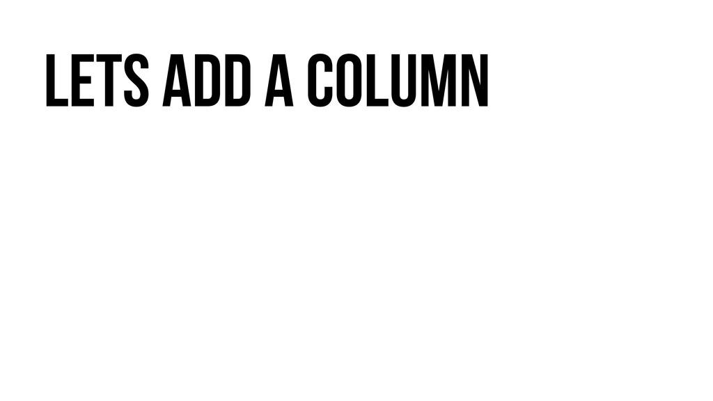Lets Add a column