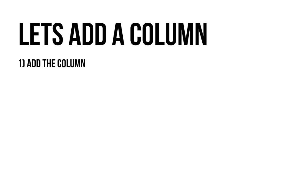 Lets Add a column 1) Add the column