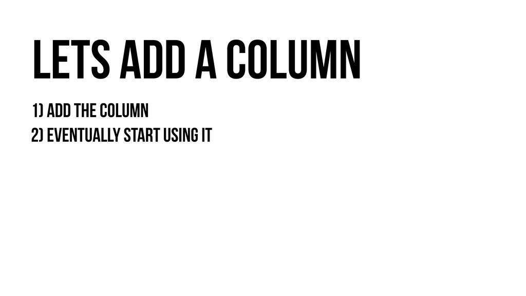 Lets Add a column 1) Add the column 2) Eventual...