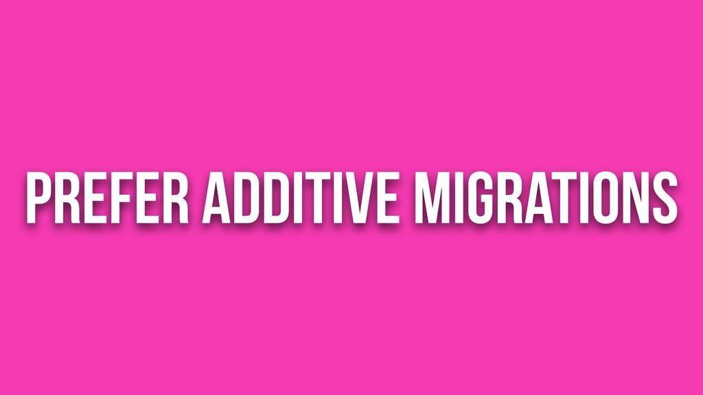 Prefer Additive Migrations