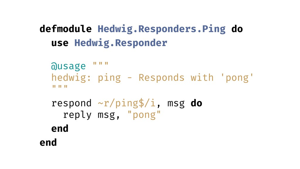 defmodule Hedwig.Responders.Ping do use Hedwig....