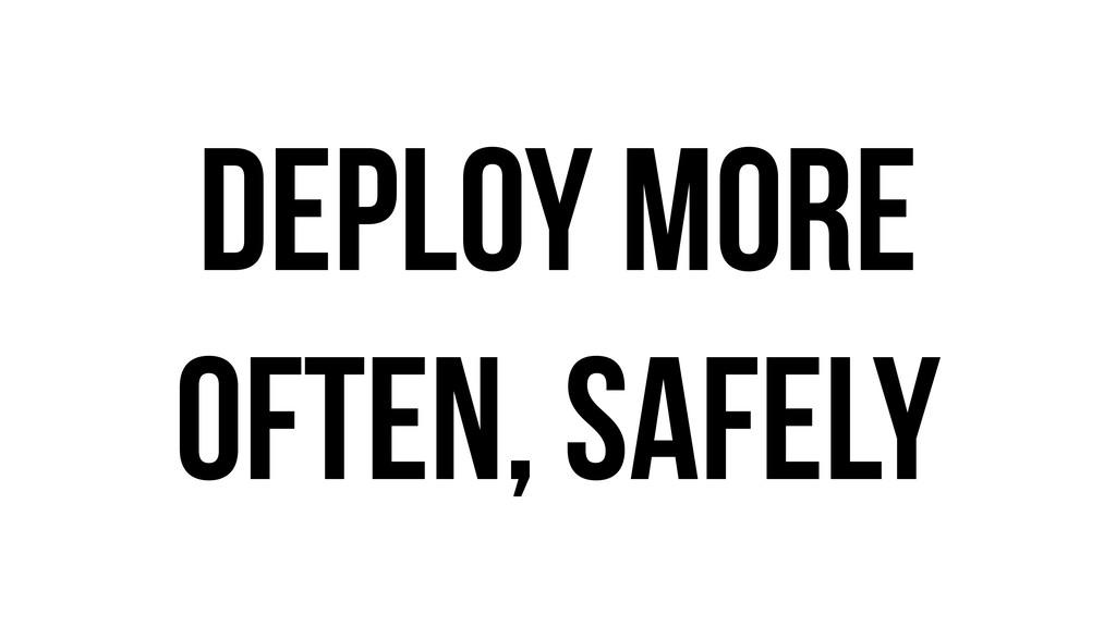 Deploy more often, safely
