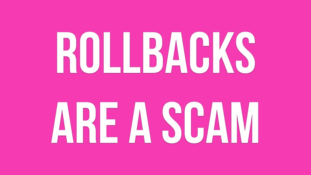 Rollbacks are a scam