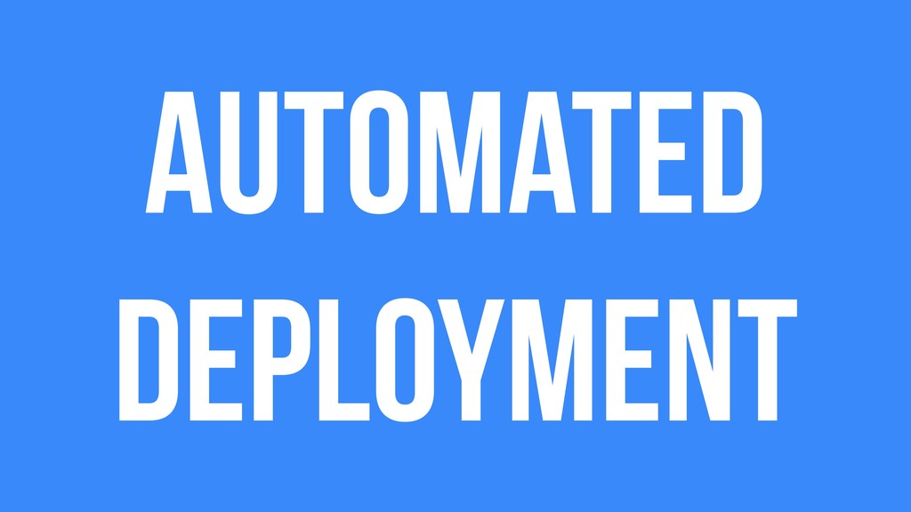 Automated Deployment