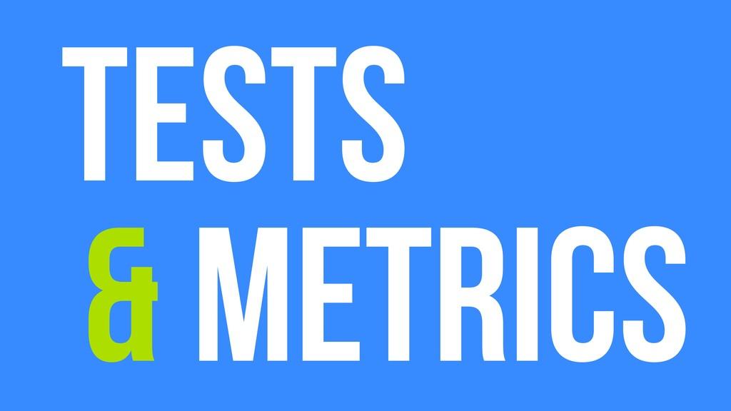 Tests Metrics &