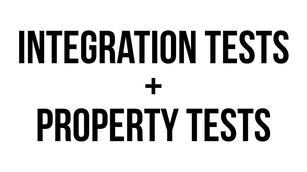 Integration Tests + Property Tests