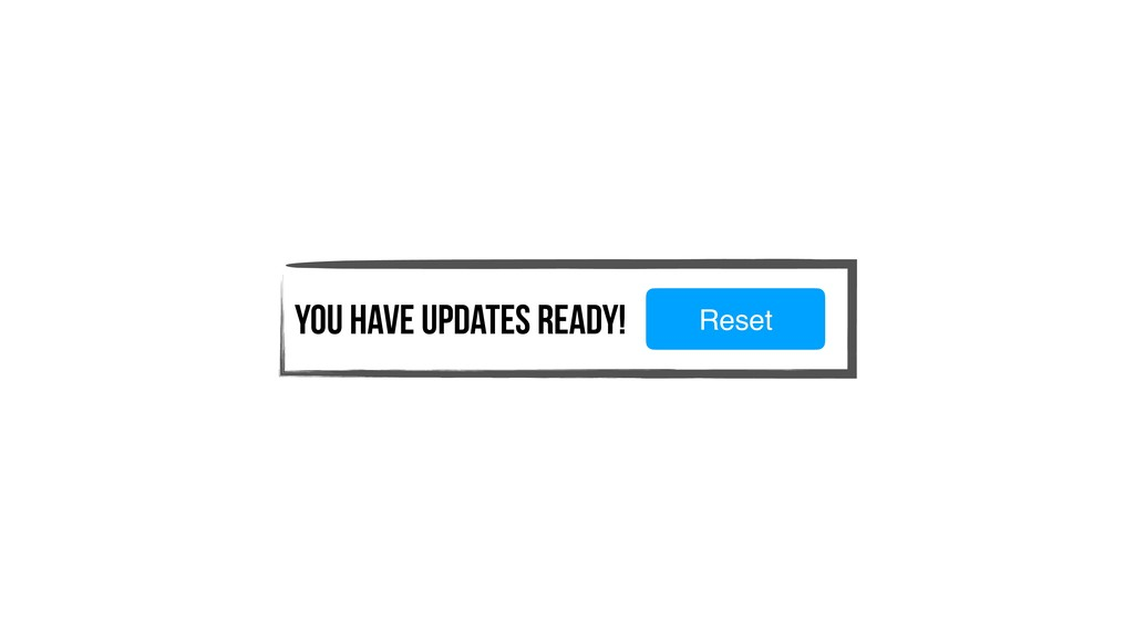 You have updates ready! Reset